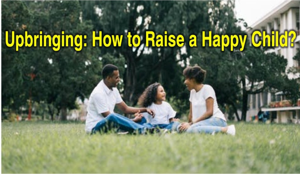 Upbringing: how to raise a happy child?